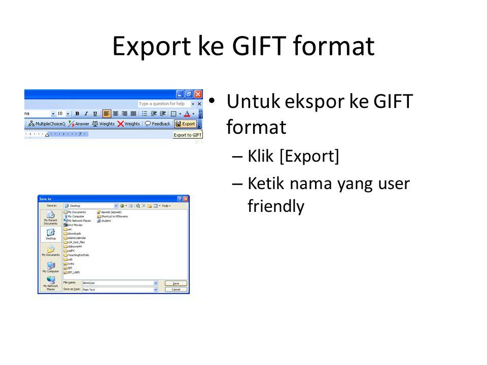 Export ke GIFT format Untuk ekspor ke GIFT format Klik [Export]